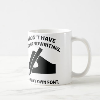 I Don't Have Bad Handwriting. I Have My Own Font. Coffee Mug