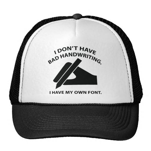 I Don't Have Bad Handwriting. I Have My Own Font. Trucker Hats