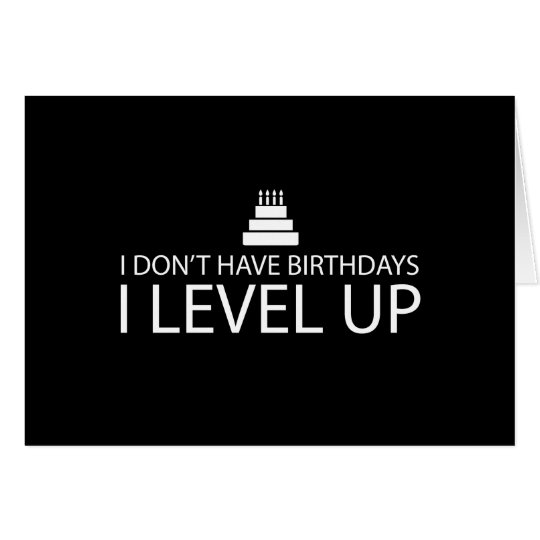 I Don't Have Birthdays I Level Up Card