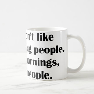 I Don't Like Morning People. Or Mornings, Or Peopl Coffee Mug