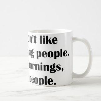 I Don't Like Morning People. Or Mornings, Or Peopl Coffee Mug