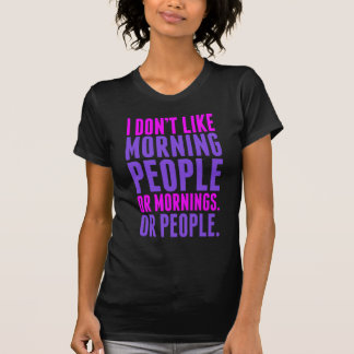 I Don t Like Morning People Tees