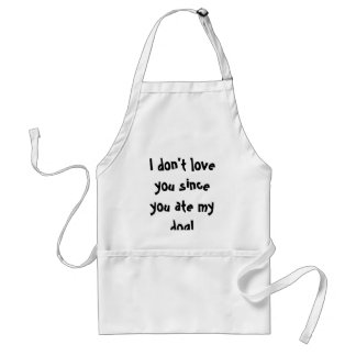 I don t love you since you ate my dog Apron