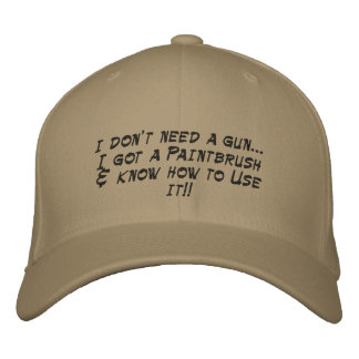 I don t need a gun I got a Paintbrush know h Embroidered Baseball Caps