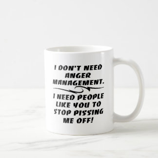 I Don t Need Anger Management Coffee Mugs