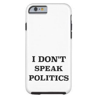 I Don't Speak Politics Tough iPhone 6 Case