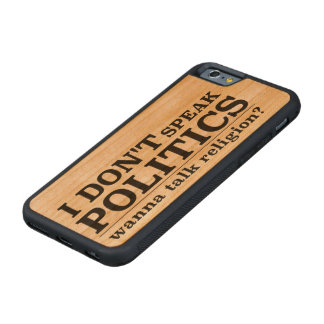 I Don't Speak Politics Wanna Talk Religion Cherry iPhone 6 Bumper Case