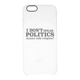 I Don't Speak Politics Wanna Talk Religion Clear iPhone 6/6S Case