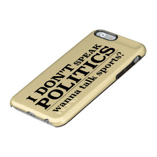 I Don't Speak Politics Wanna Talk Religion Incipio Feather® Shine iPhone 6 Case