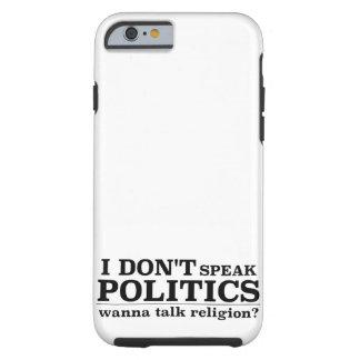 I Don't Speak Politics Wanna Talk Religion Tough iPhone 6 Case