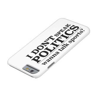 I Don't Speak Politics Wanna Talk Sports Barely There iPhone 6 Case