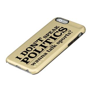 I Don't Speak Politics Wanna Talk Sports Incipio Feather® Shine iPhone 6 Case