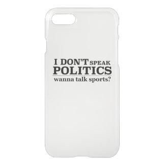 I Don't Speak Politics Wanna Talk Sports iPhone 7 Case