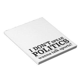 I Don't Speak Politics Wanna Talk Sports Notepads