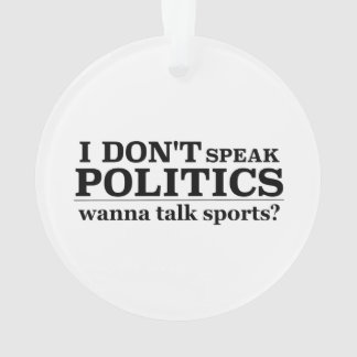 I Don't Speak Politics Wanna Talk Sports Ornament