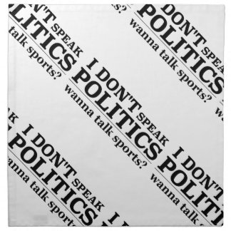 I Don't Speak Politics Wanna Talk Sports Printed Napkins