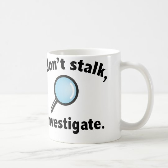I Don't Stalk. I Investigate. Coffee Mug