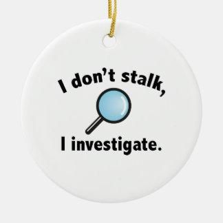 I Don't Stalk. I Investigate. Christmas Ornaments