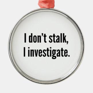 I Don't Stalk. I Investigate. Silver-Colored Round Decoration
