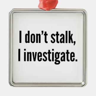 I Don't Stalk. I Investigate. Silver-Colored Square Decoration
