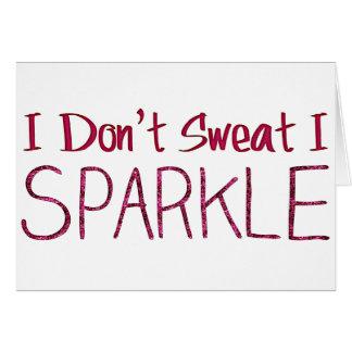 I Don t Sweat I Sparkle Card