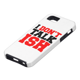 I Don t Talk ISH iPhone 5 Covers