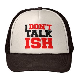 I Don t Talk ISH Trucker Hats