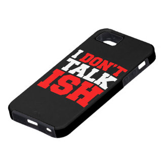 I Don t Talk ISH iPhone 5 Cover