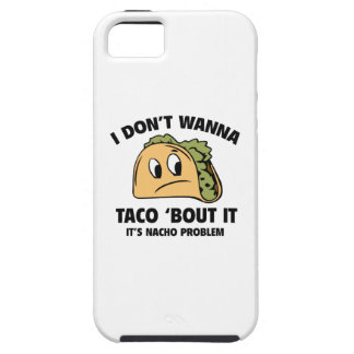 I Don't Wanna Taco 'Bout It. It's Nacho Problem. iPhone 5 Case