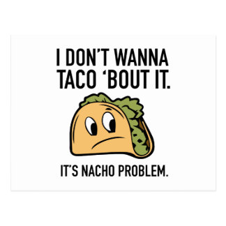 I Don't Wanna Taco 'Bout It. It's Nacho Problem. Postcard