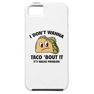I Don't Wanna Taco 'Bout It. It's Nacho Problem. Tough iPhone 5 Case