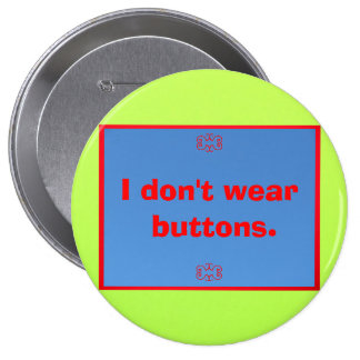 I Don t wear buttons