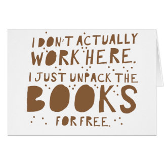 i dont actually work here i just unpack the books greeting card