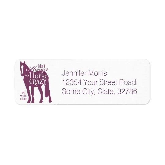 I Don't Always Act Horse Crazy Return Address Label