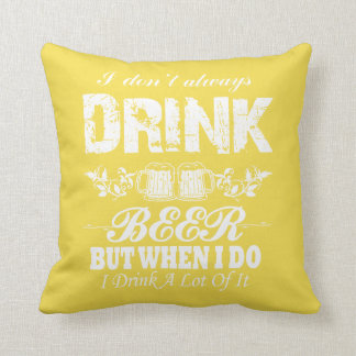 I Don't Always Drink BEER! Cushion