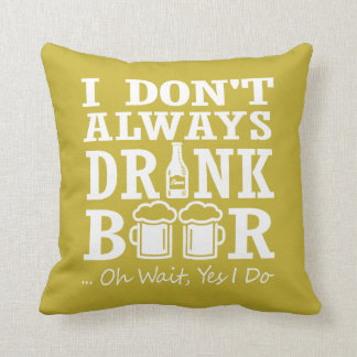 I don't always drink beer cushion
