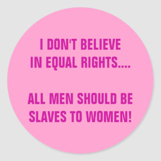 I DON'T BELIEVE IN EQUAL RIGHTS ROUND STICKER