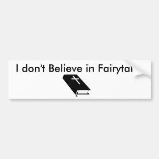 I don't Believe in Fairytales Bumper Sticker
