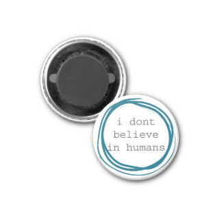 I don't believe in humans 3 cm round magnet