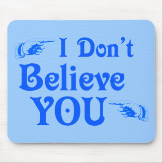 I Don't Believe You Mouse Pad