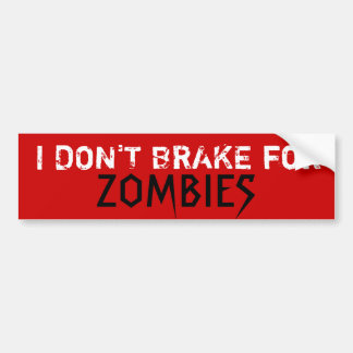 I DON'T BRAKE for, ZOMBIES - Custo... - Customised Bumper Sticker