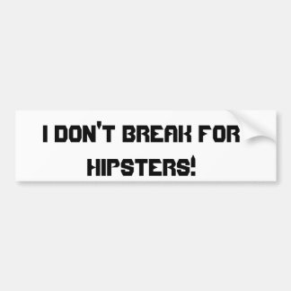 I Don't Break For Hipsters! Bumper Sticker