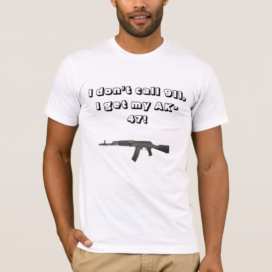 I dont call 911, i get my ak47 T-Shirt