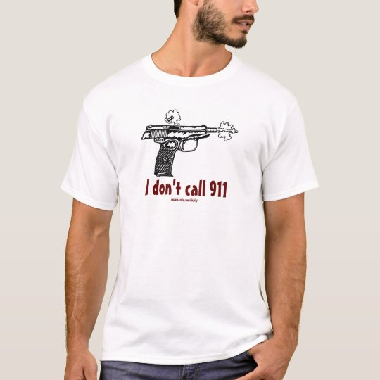 I don't call 911 shooting gun funny t-shirt