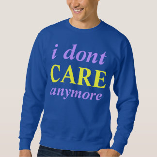 i dont care anymore sweater pullover sweatshirt