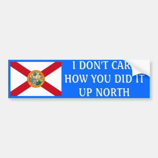 I don't care how you did it up North-Florida Bumper Sticker