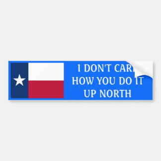 I don't care how you do it up north bumper sticker