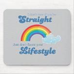 I DON'T CARE IF YOU'RE STRAIGHT MOUSE MAT