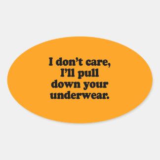 I DONT' CARE I'LL PULL DOWN YOUR UNDERWEAR - Hallo Oval Sticker