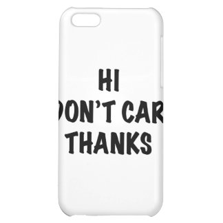 I Don't Care Thanks iPhone 5C Case